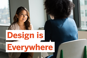 Design is Everywhere: How to Bring Your Full Self to Work