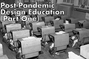 Post-Pandemic Design Education (Part 1): Where Do We Go From Here?
