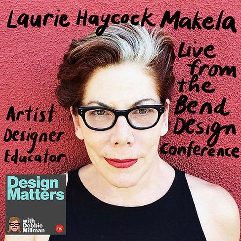 Design Matters Live: Laurie Haycock Makela