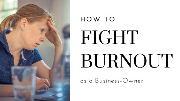 How to fight Burnout as a Business-Owner