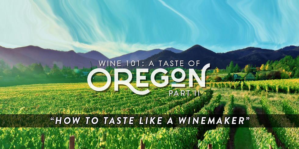 "Wine 101: A Taste of Oregon Part II, ""How to Taste Like a Winemaker"" w/ Amalie Robert's Dena Drews & Ernie Pink"