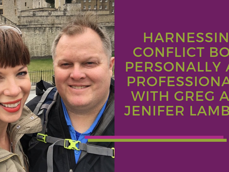 Harnessing Conflict Both Personally and Professionally with Greg and Jenifer Lambert