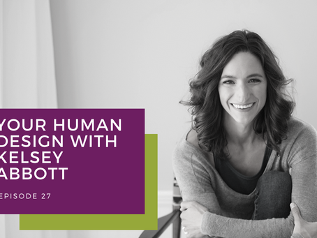 Your Human Design with Kelsey Abbott