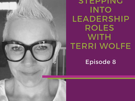 Stepping Into Leadership Roles with Terri Wolfe