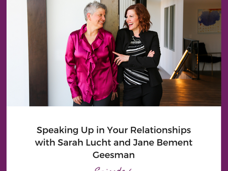 Speaking Up in Your Relationships with Sarah Lucht and Jane Bement Geesman