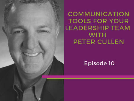 Communication Tools for Your Leadership Team with Peter Cullen