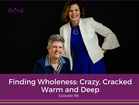 Finding Wholeness: Crazy, Cracked, Warm and Deep