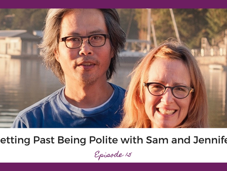 Getting Past Being Polite with Sam and Jennifer