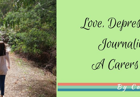 Love, Depression and Journaling… A Carers Story