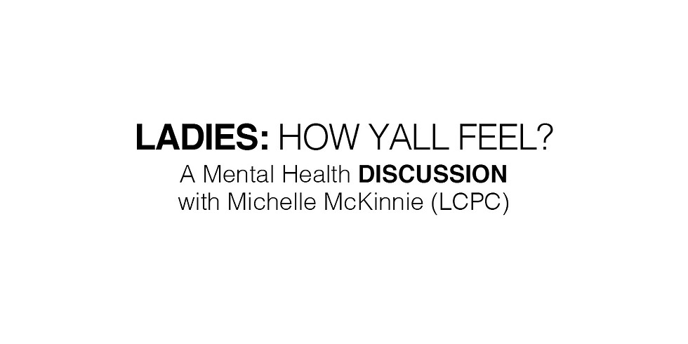 Ladies How Yall Feel? A Mental Health Discussion with Michelle McKinnie