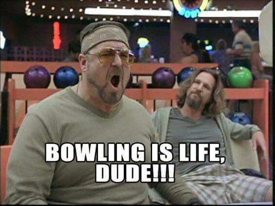 Bowling is life.jpg