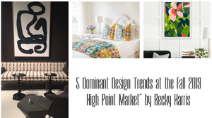 """""""5 Dominant Design Trends at the Fall 2019 High Point Market"""" by Becky Harris"""