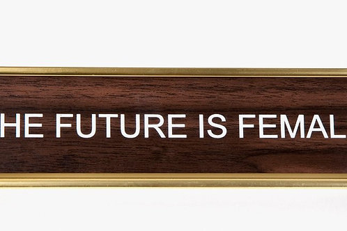"""The Future is Female"" Desk Plate"