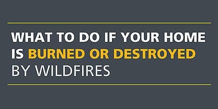 What To Do If Your Home Is Burned or Destroyed By Wildfires