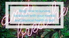 How to survive lockdown with your mental and physical health in tact!