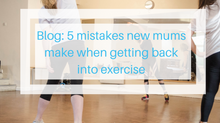 5 mistakes new mums make when getting back into exercise