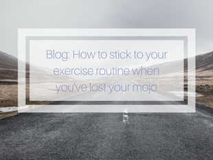 How to stick to your exercise routine when you've lost your mojo