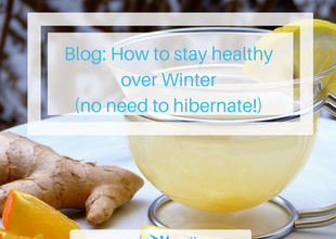 How to stay healthy over Winter (no need to hibernate!)