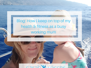 How I find time for my health & fitness as a busy working mum