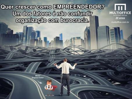 Crescer como empreendedor? Um dos fatores é não confundir organização com burocracia.