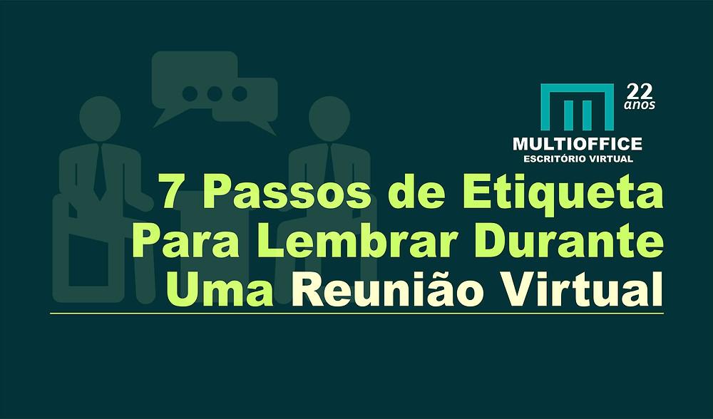 7 Passos de Etiqueta Para Lembrar Durante Uma Reunião Virtual