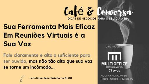 Dica Multioffice Escritório Virtual - Sua ferramenta mais eficaz em uma reunião virtual é a sua voz, por isso, faça um bom uso... Saiba Mais!