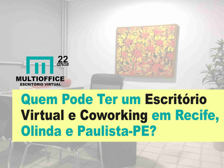 Quem Pode Ter um Escritório Virtual e Coworking em Recife, Olinda e Paulista-PE?