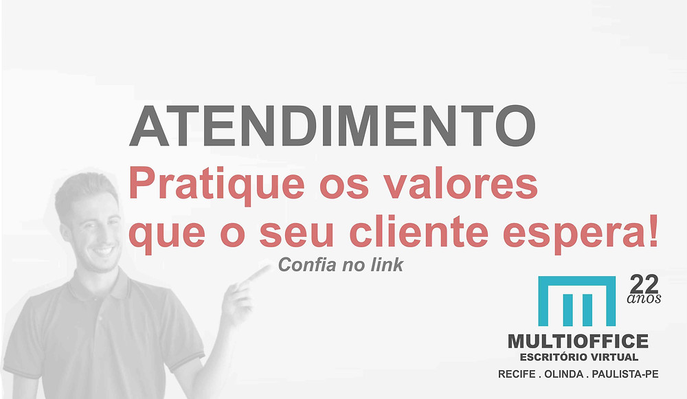 Atendimento: Pratique os valores que o seu cliente espera!