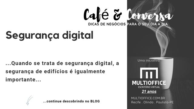 Multioffice Escritório Virtual - Quando se trata de segurança digital, a segurança de edifícios é igualmente importante... Saiba Mais!