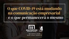O que COVID-19 está mudando na comunicação empresarial - e o que permanecerá o mesmo
