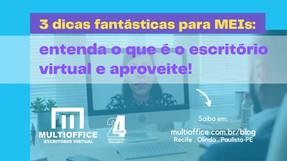 3 dicas fantásticas para MEIs: entenda o que é o escritório virtual e aproveite!