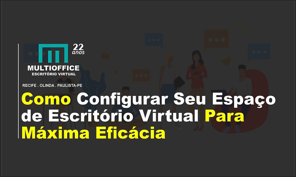 Como Configurar Seu Espaço de Escritório Virtual Para Máxima Eficácia
