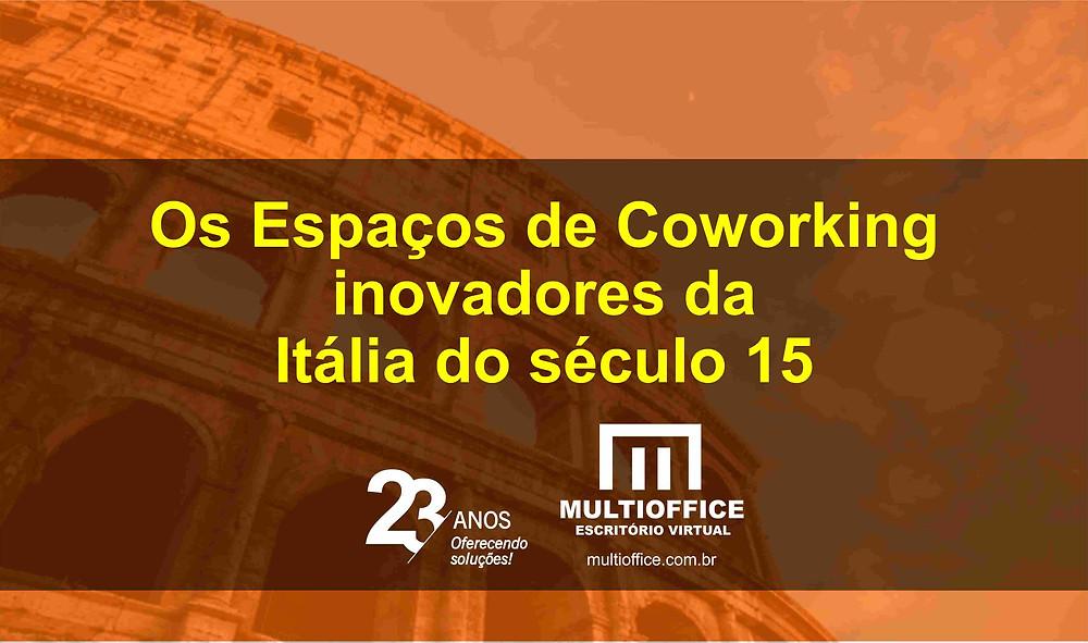 Os Espaços de Coworking inovadores da Itália do século 15