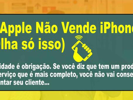A Apple Não Vende iPhones (Olha só isso)