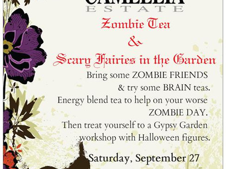 Camellia Estate ZOMBIE  TEA & SCARY FAIERIES IN THE GARDEN