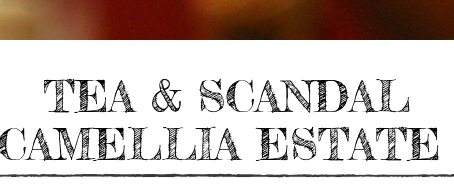 CAMELLIA ESTATE Tea & Scandal