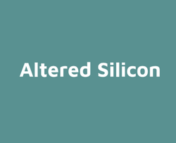 Altered Silicon