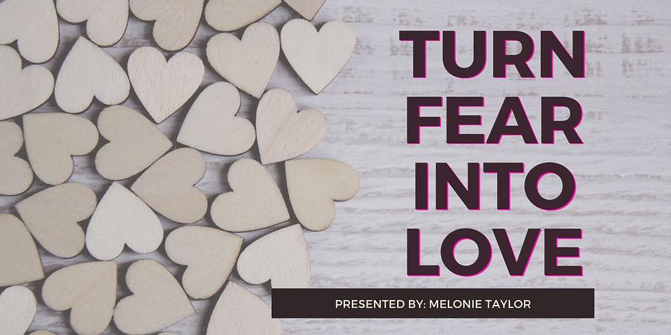 Turn Fear into LOVE