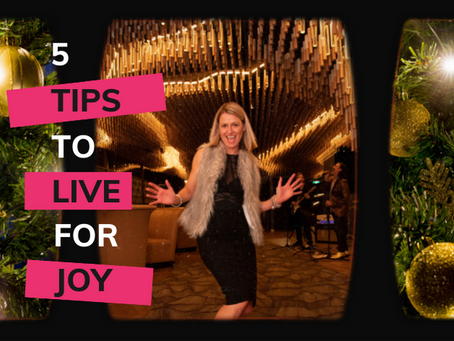 5 Tips to Live for Joy!