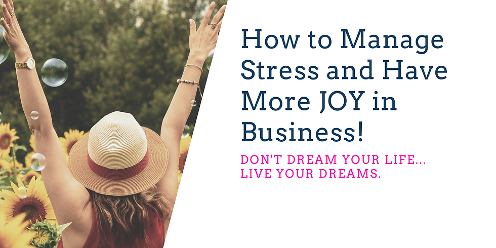 How to Manage Stress and Have More Joy in Business