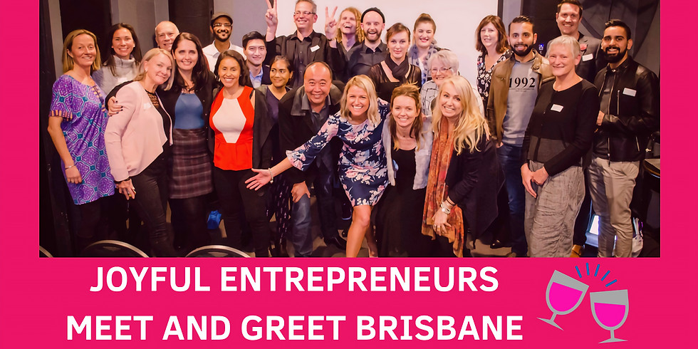 Joyful Entrepreneurs Meet and Greet Brisbane!