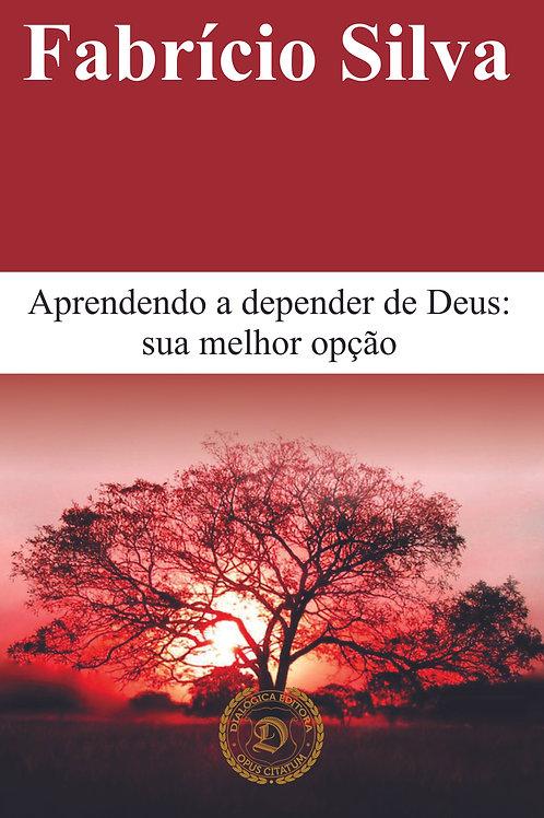 Aprendendo a depender de Deus: sua melhor opção