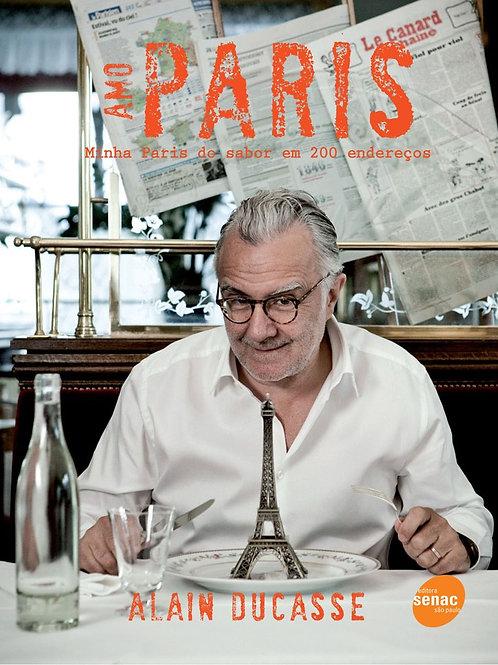 Amo Paris: Minha Paris do sabor em 200 endereços