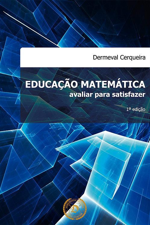 Educação Matemática: avaliar para satisfazer