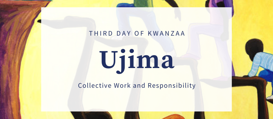 The power of Ujima: Collective Work & Responsibility in this crucial time.