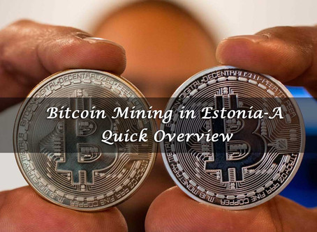 Bitcoin Mining in Estonia-A Quick Overview