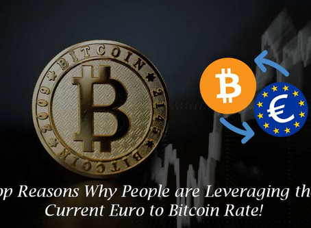 Top Reasons Why People are Leveraging the Current Euro to Bitcoin Rate!