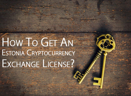 How To Get An Estonia Cryptocurrency Exchange License?
