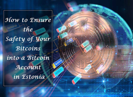 How to Ensure the Safety of Your Bitcoins into a Bitcoin Account in Estonia?