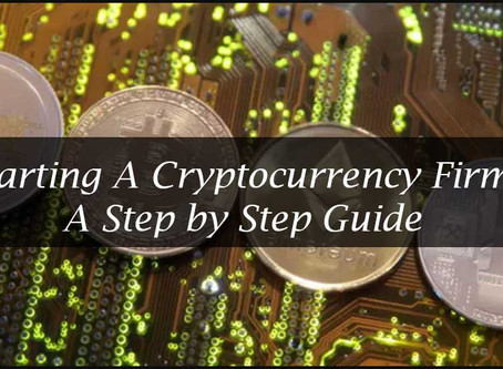 Starting A Cryptocurrency Firm: A Step by Step Guide